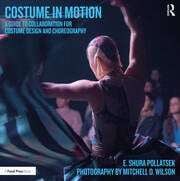 Costume in Motion : A Guide to Collaboration for Costume Design and Choreography - 1st Edition book cover
