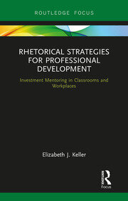 Rhetorical Strategies for Professional Development: Investment Mentoring in Classrooms and Workplaces