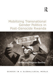 Mobilizing Transnational Gender Politics in Post-Genocide Rwanda - 1st Edition book cover