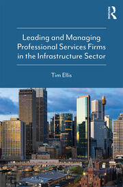 Leading and Managing Professional Services Firms in the Infrastructure Sector - 1st Edition book cover