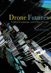 Drone Futures : UAS in Landscape and Urban Design - 1st Edition book cover