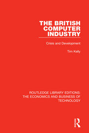The British Computer Industry - 1st Edition book cover