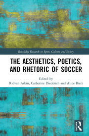 The Aesthetics, Poetics, and Rhetoric of Soccer - 1st Edition book cover