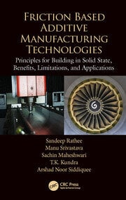 Friction Based Additive Manufacturing Technologies: Principles for Building in Solid State, Benefits, Limitations, and Applications