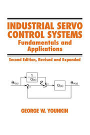 Industrial Servo Control Systems: Fundamentals And Applications, Revised And Expanded