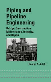 Piping and Pipeline Engineering: Design, Construction, Maintenance, Integrity, and Repair