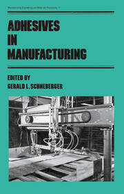 Adhesives in Manufacturing - 1st Edition book cover