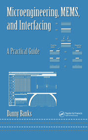 Microengineering, MEMS, and Interfacing: A Practical Guide