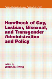 Handbook of Gay, Lesbian, Bisexual, and Transgender Administration and Policy