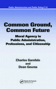 Common Ground, Common Future: Moral Agency in Public Administration, Professions, and Citizenship