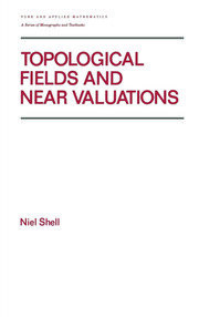 Topological Fields and Near Valuations - 1st Edition book cover