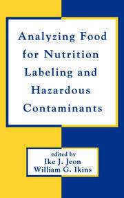 Analyzing Food for Nutrition Labeling and Hazardous Contaminants - 1st Edition book cover