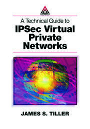 A Technical Guide to IPSec Virtual Private Networks