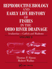 Reproductive Biology and Early Life History of Fishes in the Ohio River Drainage: Ictaluridae - Catfish and Madtoms, Volume 3