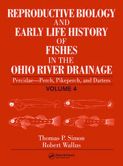 Reproductive Biology and Early Life History of Fishes in the Ohio River Drainage: Percidae - Perch, Pikeperch, and Darters, Volume 4