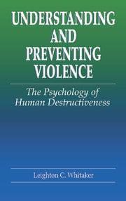 Understanding and Preventing Violence: The Psychology of Human Destructiveness