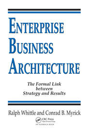 Enterprise Business Architecture: The Formal Link between Strategy and Results