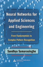 Neural Networks for Applied Sciences and Engineering: From Fundamentals to Complex Pattern Recognition