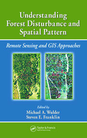 Understanding Forest Disturbance and Spatial Pattern: Remote Sensing and GIS Approaches