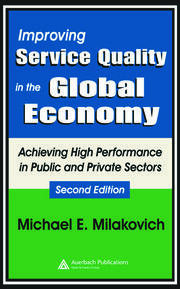 Improving Service Quality in the Global Economy: Achieving High Performance in Public and Private Sectors, Second Edition