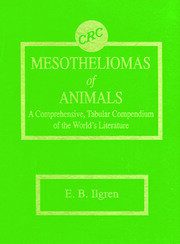 Mesotheliomas of Animals: A Comprehensive, Tabular Compendium of the World's Literature