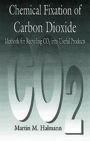 Chemical Fixation of Carbon DioxideMethods for Recycling CO2 into Useful Products