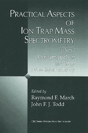 Practical Aspects of Ion Trap Mass Spectrometry, Volume I