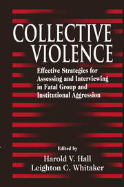 Collective Violence: Effective Strategies for Assessing and Intervening in Fatal Group and Institutional Aggression
