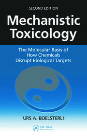 Mechanistic Toxicology: The Molecular Basis of How Chemicals Disrupt Biological Targets, Second Edition