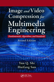 Image and Video Compression for Multimedia Engineering: Fundamentals, Algorithms, and Standards, Second Edition