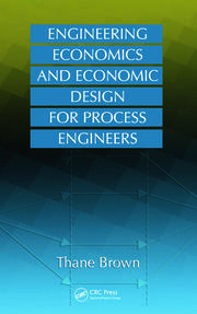 Engineering Economics and Economic Design for Process Engineers - 1st Edition book cover
