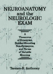 Neuroanatomy and the Neurologic Exam: A Thesaurus of Synonyms, Similar-Sounding Non-Synonyms, and Terms of Variable Meaning