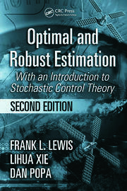 Optimal and Robust Estimation: With an Introduction to Stochastic Control Theory, Second Edition