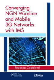 Converging NGN Wireline and Mobile 3G Networks with IMS: Converging NGN and 3G Mobile