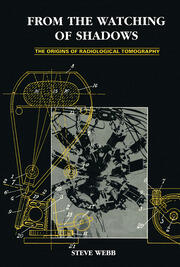 From the Watching of Shadows: The Origins of Radiological Tomography