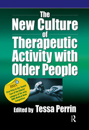 The New Culture of Therapeutic Activity with Older People - 1st Edition book cover
