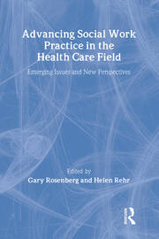 Advancing Social Work Practice in the Health Care Field - 1st Edition book cover