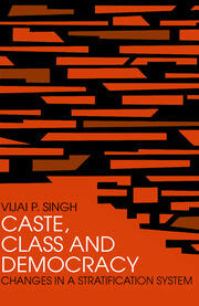 Caste, Class and Democracy - 1st Edition book cover