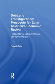 Debt and Transfiguration: Prospects for Latin America's Economic Revival - 1st Edition book cover