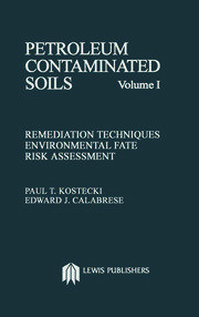 Petroleum Contaminated Soils, Volume I: Remediation Techniques, Environmental Fate, and Risk Assessment