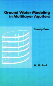 Ground Water Modeling in Multilayer Aquifers, Volume I