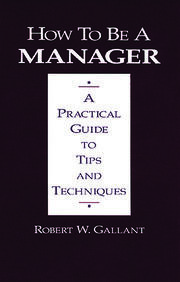 How to be a Manager: A Practical Guide to Tips and Techniques