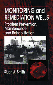 Monitoring and Remediation Wells: Problem Prevention, Maintenance, and Rehabilitation