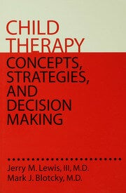 Child Therapy: Concepts, Strategies,And Decision Making - 1st Edition book cover
