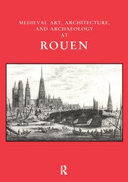 Medieval Art, Architecture and Archaeology at Rouen - 1st Edition book cover