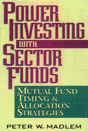 Power Investing with Sector Funds Mutual Fund Timing and Allocation Strategies