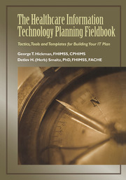 The Healthcare Information Technology Planning Fieldbook : Tactics, Tools and Templates for Building Your IT Plan - 1st Edition book cover