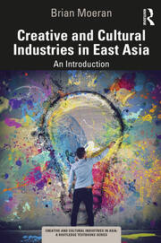 Creative and Cultural Industries in East Asia - 1st Edition book cover
