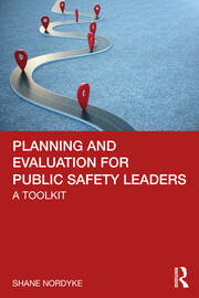 Planning and Evaluation for Public Safety Leaders - 1st Edition book cover