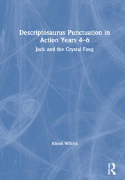Descriptosaurus Punctuation in Action Years 4-6: Jack and the Crystal Fang - 1st Edition book cover